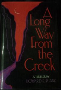 BOOK TITLE: A LONG WAY FROM THE CREEK – by HOWARD E. BLANK.